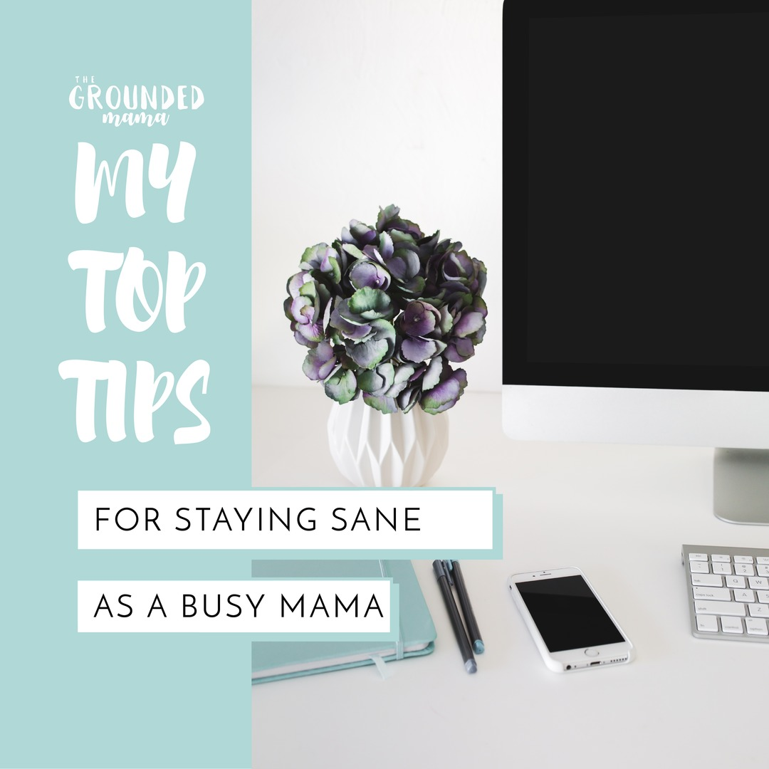 My top tips for staying sane as a busy mama…